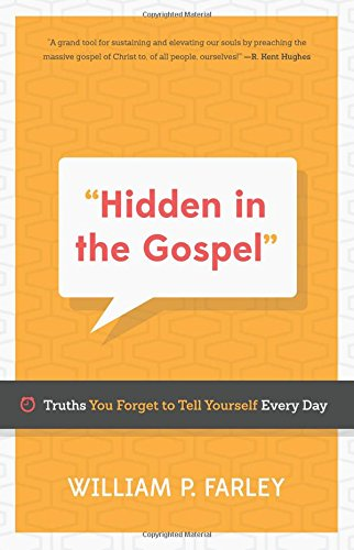 Hidden in the Gospel: Truths You Forget to Tell Yourself Every Day