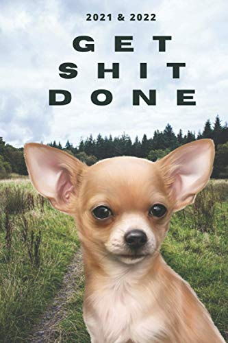 2021 & 2022 Two-Year Daily Planner To Get Shit Done | Funny Dog Appointment Book | Two Year Weekly Agenda Notebook | Best Gift For Chihuahua Owner: ... of Monthly Plans | Day Log For Pet Lover