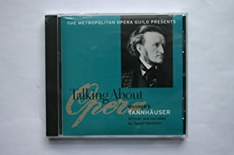 The Metropolitan Opera Guild presents Talking About Opera : Wagner's Tannhauser - Written and narrated by David Hamilton