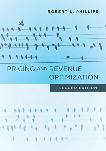 Compare Textbook Prices for Pricing and Revenue Optimization: Second Edition 2 Edition ISBN 9781503610002 by Phillips, Robert L.