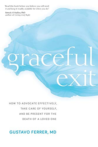 Compare Textbook Prices for Graceful Exit: How to Advocate Effectively, Take Care of Yourself, and Be Present for the Death of a Loved One  ISBN 9781683640448 by Ferrer M.D., Gustavo