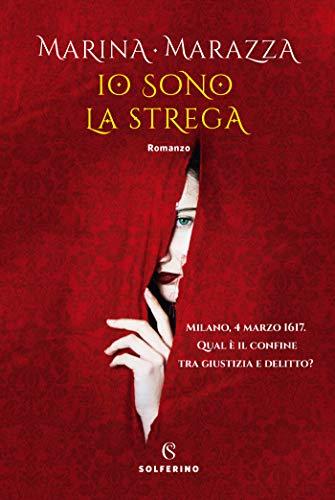 Io sono la strega (I romanzi storici di Marina Marazza Vol. 2)
