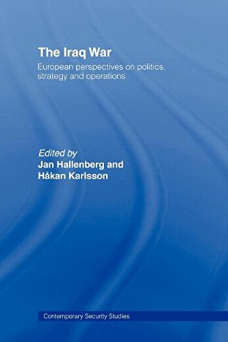 The Iraq War: European Perspectives on Politics, Strategy and Operations (Contmeporary Security Studies)