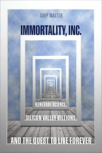 Immortality Inc Renegade Science Silicon Valley Billions and the Quest to Live Forever product image