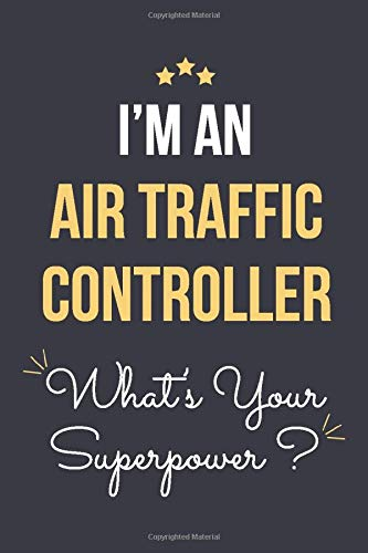 I'm an Air Traffic Controller what's your superpower: Blank Lined Journal Notebook for An Air Traffi