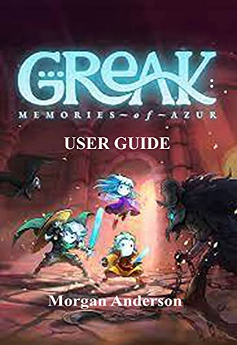 GREAK: MEMORIES- OF- AZUR USER GUIDE : Step By Step Guide That Will Walk You Through From Start to Finish Is Here (English Edition)