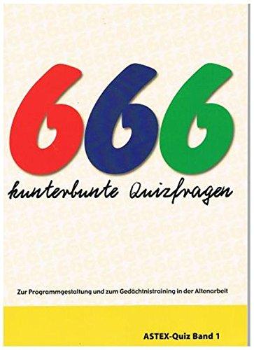666 kunterbunte Quizfragen: Zur Programmgestaltung und zum Gedächtnistraining in der Altenarbeit – eine Arbeitshilfe (ASTEX-Quiz / Materialien zur ... in der Altenhilfe und Altenarbeit)
