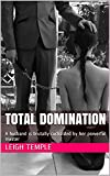 Total Domination: A husband is brutally cuckolded by her powerful master (English Edition)