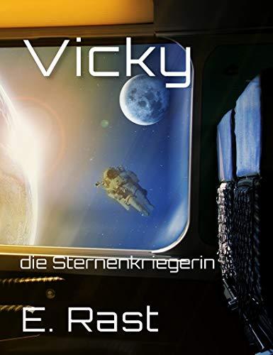 Vicky: die Sternenkriegerin (Vickys Abenteuer 1)