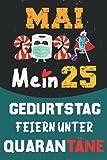 Mai 2021 Mein 25 Geburtstag Feiern Unter Quarantäne: 25 Jahre geburtstag, geschenkideen 25. geburtstag für Männer und Frauen, besondere geschenke... ... zum 25. geburtstag lustig, Notizbuch A5