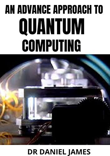 An Advance Approach to Quatum Computing (English Edition)