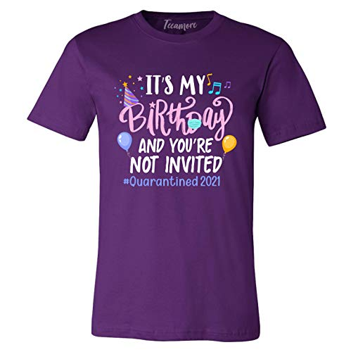 It's My Birthday and You are Not Invited Quarantined 2021 Shirts Women's Round Neck T-Shirt