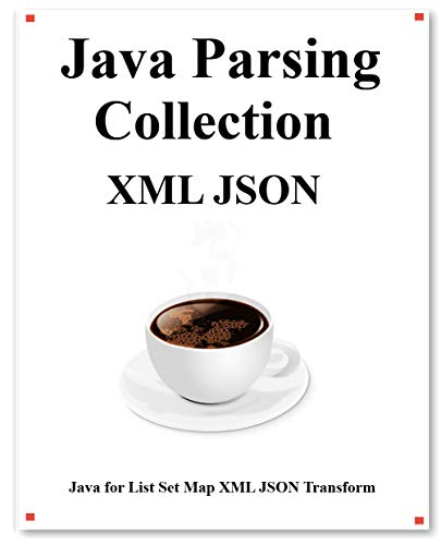 Java Parsing Collection XML JSON: Map List XML JSON Transform (English Edition)