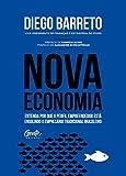Nova Economia: Entenda por que o perfil empreendedor está engolindo o empresário tradicional brasileiro (Portuguese Edition)