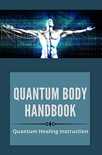 Quantum Body Handbook: Quantum Healing Instruction: Quantum-Touch Techniques (English Edition)