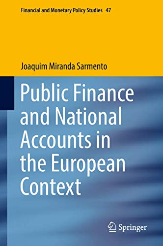 Compare Textbook Prices for Public Finance and National Accounts in the European Context Financial and Monetary Policy Studies 47 1st ed. 2018 Edition ISBN 9783030051730 by Miranda Sarmento, Joaquim