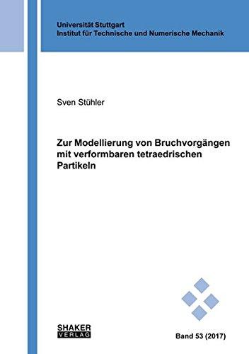 Zur Modellierung von Bruchvorgängen mit verformbaren tetraedrischen Partikeln (Schriften aus dem Institut für Technische und Numerische Mechanik der Universität Stuttgart)