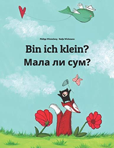 Bin ich klein? Мала ли сум?: Kinderbuch Deutsch-Mazedonisch (zweisprachig/bilingual)