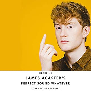 Perfect Sound Whatever                   By:                                                                                                                                 James Acaster                               Narrated by:                                                                                                                                 James Acaster                      Length: 10 hrs     Not rated yet     Overall 0.0