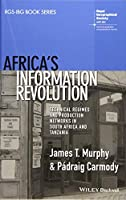 Africa's Information Revolution: Technical Regimes and Production Networks in South Africa and Tanzania (RGS-IBG Book Series)