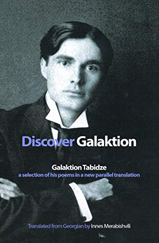 Discover Galaktion: Galaktion Tabidze: A Selection of His Poems in a New Parallel Translation (English Edition)