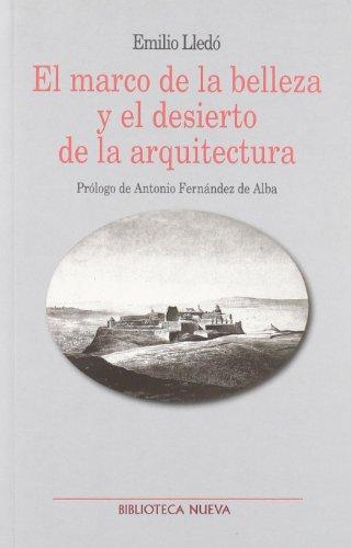 El Marco De La Belleza Y El Desierto De La Arquitectura (Metrópoli. Los espacios de la arquitectura)