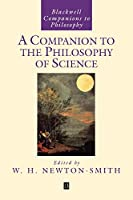A Companion to the Philosophy of Science (Blackwell Companions to Philosophy)