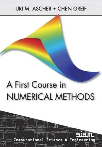Compare Textbook Prices for A First Course in Numerical Methods Computational Science and Engineering, Series Number 7 5th Edition ISBN 9780898719970 by Ascher, Uri M.,Greif, Chen