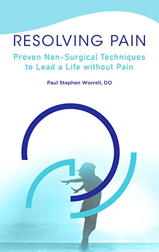 Resolving Pain: Proven Non-Surgical Techniques to Lead a Life without Pain (English Edition)
