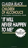 It Will Never Happen to Me!' Children of Alcoholics: As Youngsters - Adolescents - Adults by Claudia Black(1987-09-12)