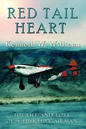 [(Redtail Heart : The Life and Love of a Tuskegee Airman)] [By (author) Kenneth W. Williams] published on (June, 2011)