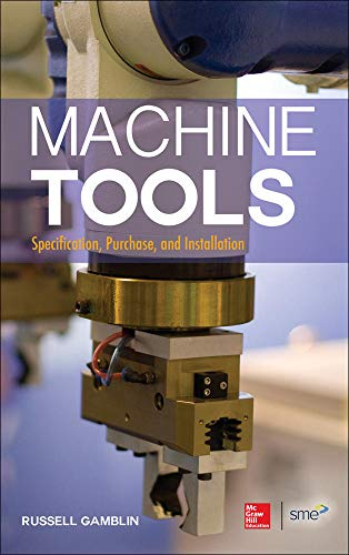 Gamblin, R: Machine Tools: Specification, Purchase, and Inst: Specification, Purchase, and Installation