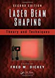 Laser Beam Shaping: Theory and Techniques, Second Edition - Fred M. Dickey