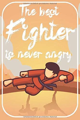 The best fighter is never angry: Kung-Fu Gong Fu Notizbuch für Kampfsportler. 120 Seiten Punktiert. Für Notizen, Skizzen, Zeichnungen, als Kalender, Tagebuch oder als Geschenk.
