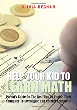 Help Your Kid To Learn Math: Parent's Guide On The Best Way To Enable Their Youngster To Investigate And Cherish Arithmetic