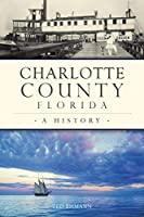 Charlotte County, Florida: A History (Brief History)