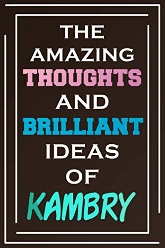 The Amazing Thoughts And Brilliant Ideas Of Kambry: Blank Lined Notebook   Personalized Name Gifts