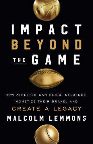 Impact Beyond the Game: How Athletes Can Build Influence, Monetize Their Brand, and Create a Legacy