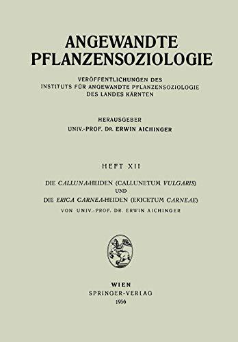 Die Calluna-Heiden (Callunetum Vulgaris) und Die Erica Carnea-Heiden (Ericetum Carneae) (Angewandte Pflanzensoziologie (12), Band 12)