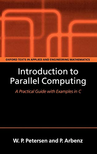 Introduction to Parallel Computing: A practical guide with examples in C (Oxford Texts in Applied and Engineering Mathematics, Band 9)