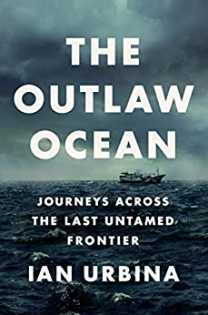 The Outlaw Ocean: Journeys Across the Last Untamed Frontier by [Ian Urbina]
