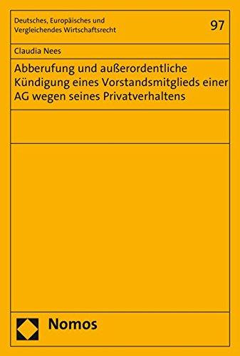 Abberufung und außerordentliche Kündigung eines Vorstandsmitglieds einer AG wegen seines Privatverhaltens (Deutsches, Europäisches und Vergleichendes Wirtschaftsrecht, Band 97)