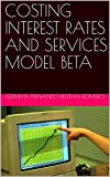 COSTING INTEREST RATES AND SERVICES MODEL BETA (1)