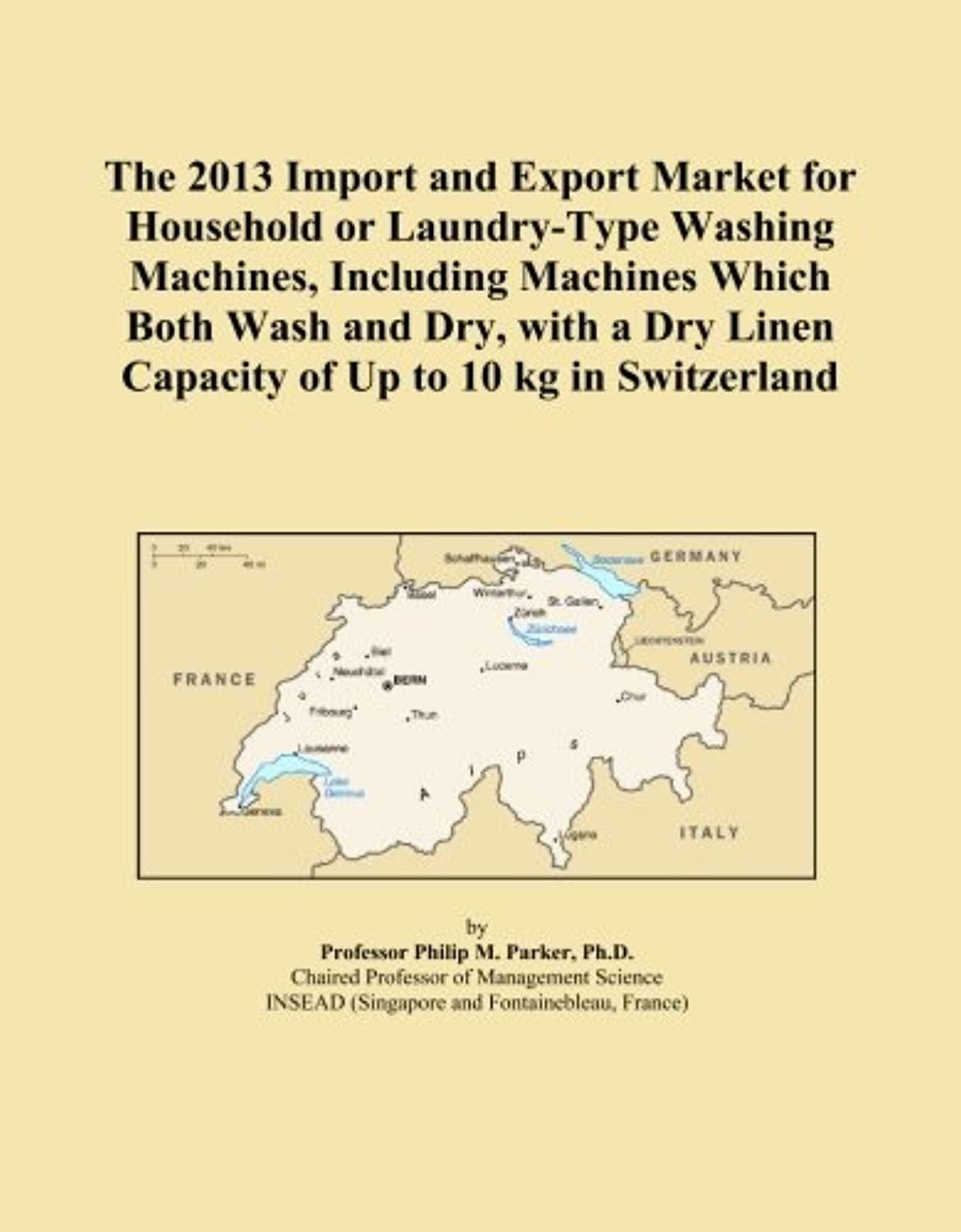 The 2013 Import and Export Market for Household or Laundry-Type Washing Machines, Including Machines Which Both Wash and Dry, with a Dry Linen Capacity of Up to 10 kg in Switzerland