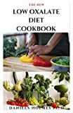 THE NEW LOW OXALATE DIET COOKBOOK: Fresh, Fast , Quick and Easy Recipes To Keep Your Internal Organs Safe and Healthy Includes Meal Plan Food List and Dietary Managements
