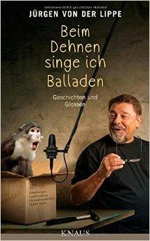 Beim Dehnen singe ich Balladen: Geschichten und Glossen von Jürgen von der Lippe ( 12. Januar 2015 )