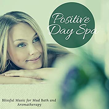 Positive Day Spa - Blissful Music For Mud Bath And Aromatherapy