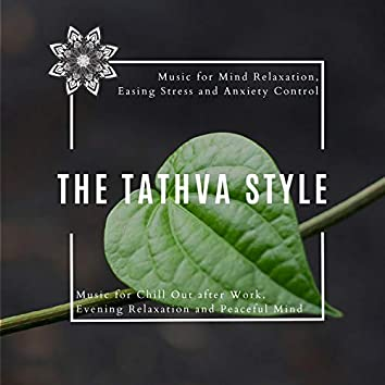 The Tathva Style (Music For Mind Relaxation, Easing Stress And Anxiety Control) (Music For Chill Out After Work, Evening Relaxation And Peaceful Mind)