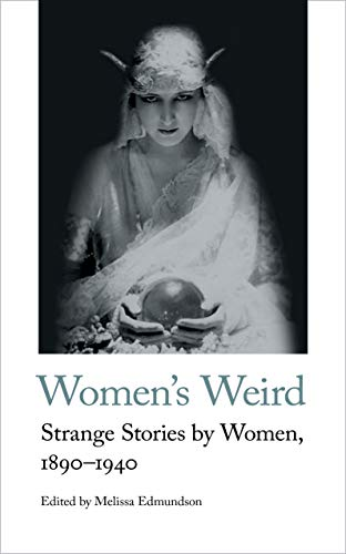 Women's Weird: Strange Stories by Women, 1890-1940 (Handheld Classics)