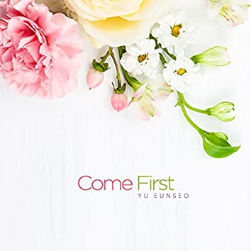 Come First